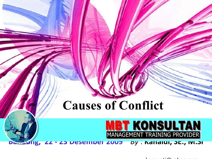 Causes of Conflict Bandung,  22 - 23 Desember 2009   By  :  Kanaidi, SE., M.Si    [email_address]