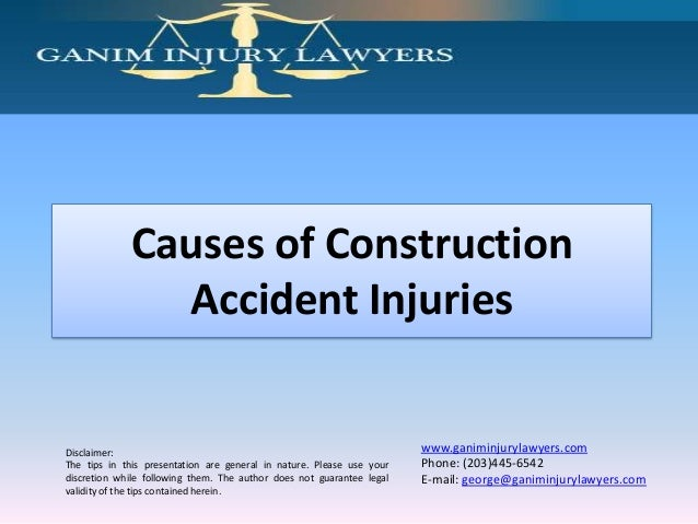 Causes of Construction Accident Injuries  Disclaimer: The tips in this presentation are general in nature. Please use your...