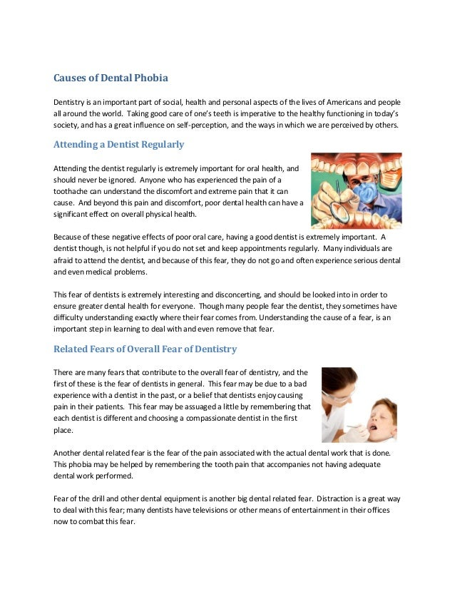 Causes of Dental Phobia Dentistry is an important part of social, health and personal aspects of the lives of Americans an...