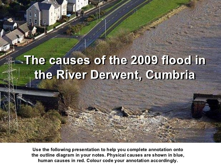 The causes of the 2009 flood in the River Derwent, Cumbria Use the following presentation to help you complete annotation ...