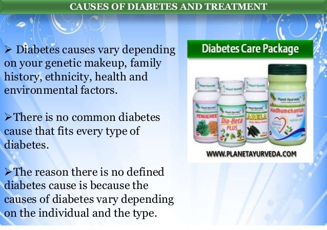 CAUSES OF DIABETES AND TREATMENT   Diabetes causes vary depending on your genetic makeup, family history, ethnicity, heal...