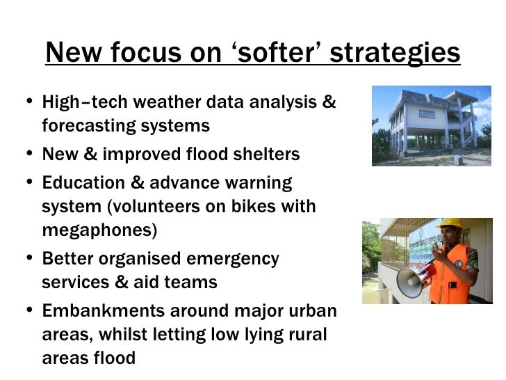 New focus on 'softer' strategies• High–tech weather data analysis &  forecasting systems• New & improved flood shelters• E...
