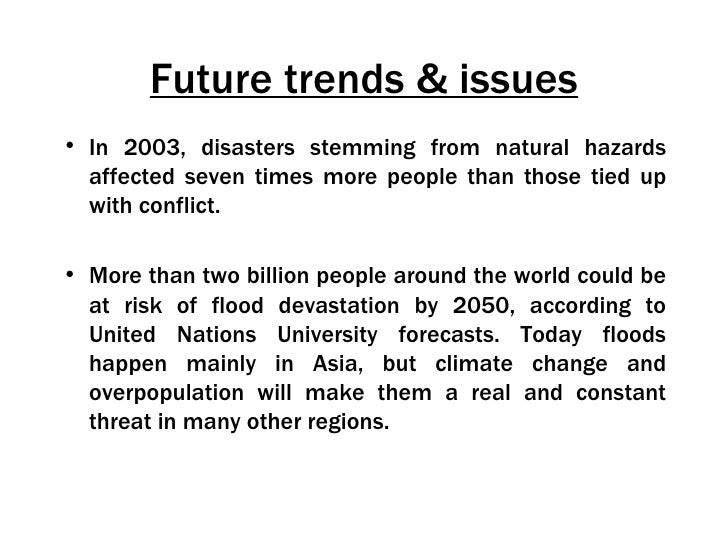 Future trends & issues• In 2003, disasters stemming from natural hazards  affected seven times more people than those tied...