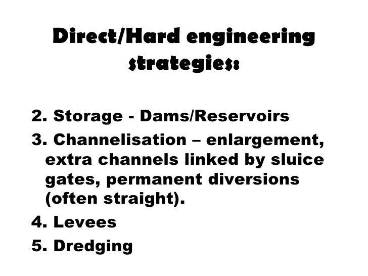 Direct/Hard engineering         strategies:2. Storage - Dams/Reservoirs3. Channelisation – enlargement,  extra channels li...