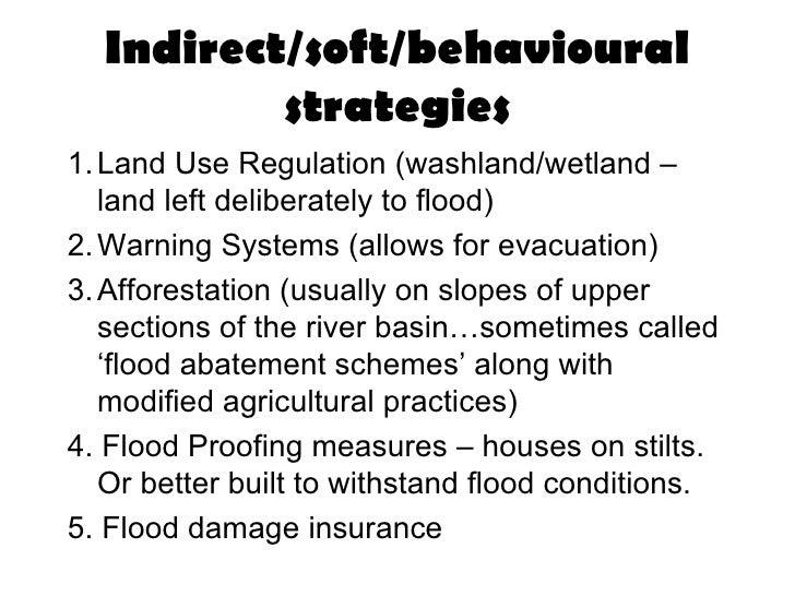 Indirect/soft/behavioural          strategies1. Land Use Regulation (washland/wetland –   land left deliberately to flood)...
