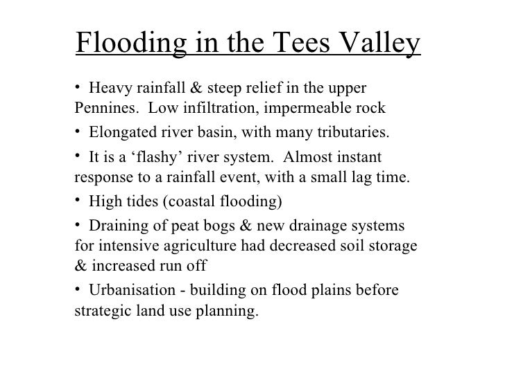 Flooding in the Tees Valley• Heavy rainfall & steep relief in the upperPennines. Low infiltration, impermeable rock• Elong...