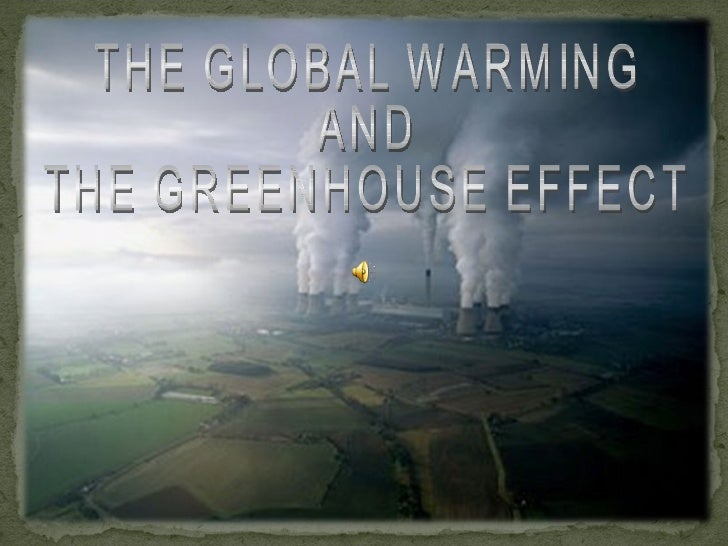 THE GLOBAL WARMING AND THE GREENHOUSE EFFECT