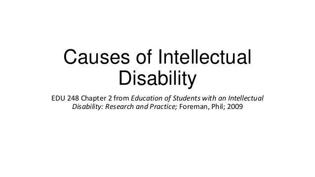 Causes of Intellectual Disability EDU 248 Chapter 2 from Education of Students with an Intellectual Disability: Research a...