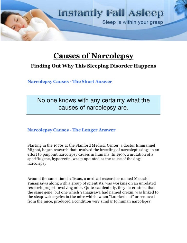 Causes of Narcolepsy Finding Out Why This Sleeping Disorder HappensNarcolepsy Causes - The Short Answer     No one knows w...