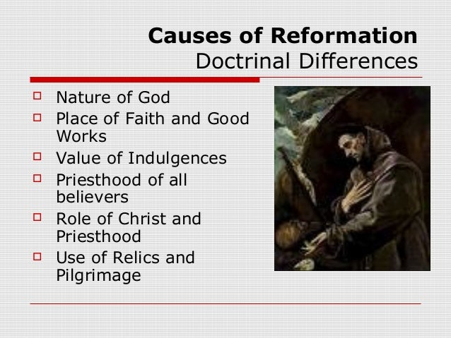 causes of reformation Causes in the beginning of the 16th century, many events led to the protestant reformation clergy abuse caused people to begin criticizing the catholic church the greed and scandalous lives of the clergy had created a split between them and the peasants.