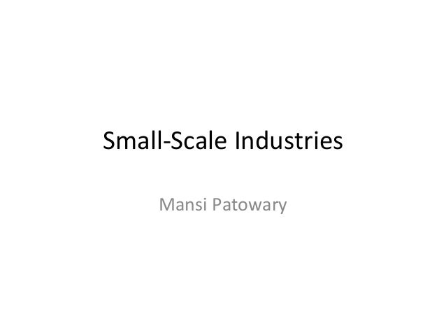 Small-Scale Industries  Mansi Patowary