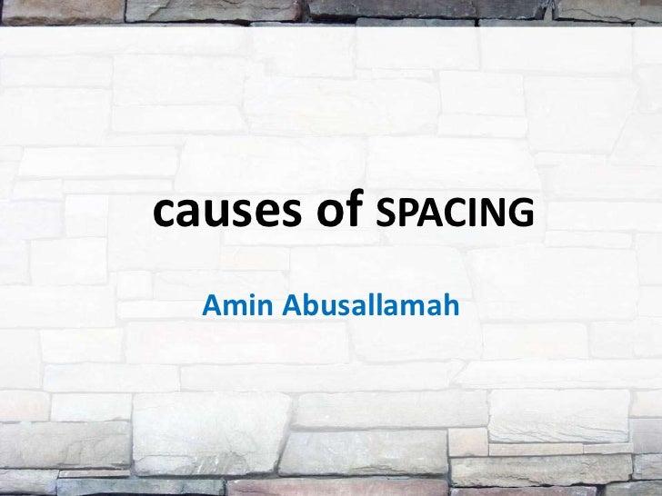 causes of SPACING  Amin Abusallamah