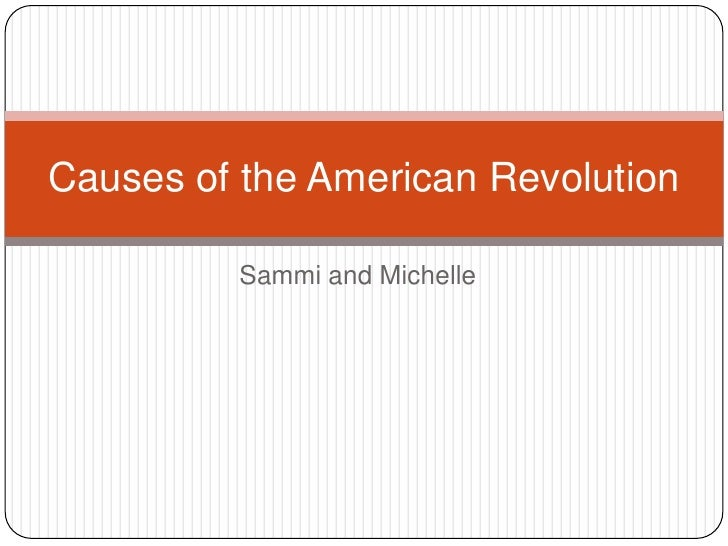 The causes of the American Revolution.