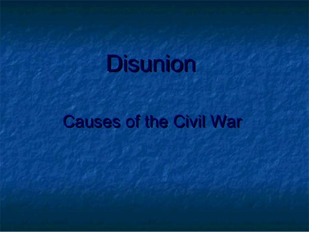 Disunion Causes of the Civil War