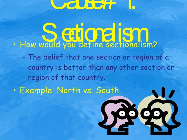 sectionalism essay You can think of sectionalism as one big neighborhood dispute, and the neighborhood was the united states in the mid-1800s the nation was divided by its intere.