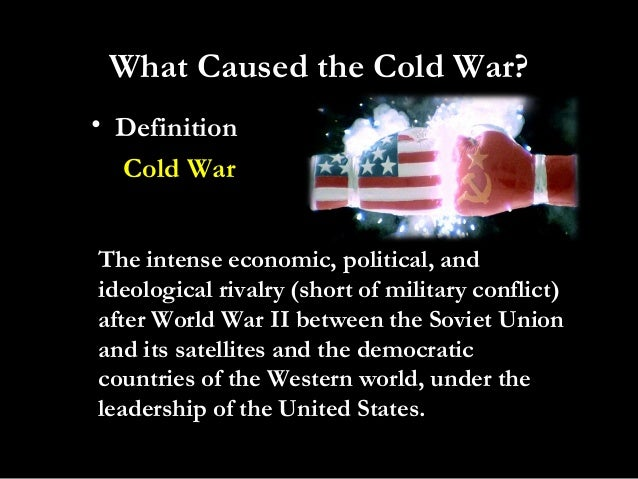 the cause of the cold war The cold war was caused by mistrust, differing political systems and the  disagreement over the rebuilding of berlin and europe the question of war  reparations.