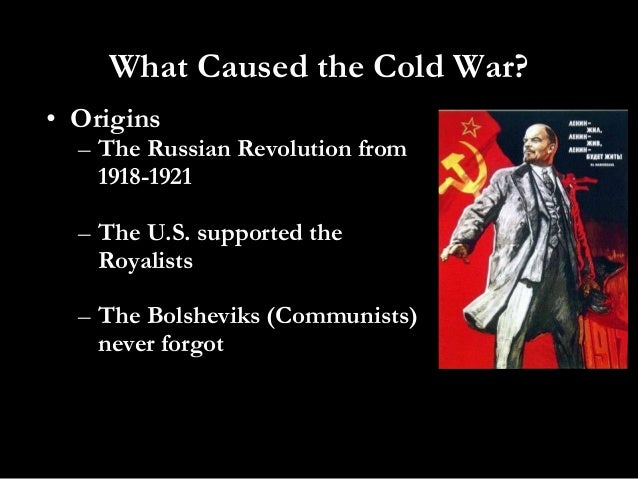 causes of cold war America's fear played a major role in the cold war see with our fear we tried to prevent what our fears would become, such as we were afraid that a nuclear war was going to start , or the communist would take over the world so in turn we tried to prevent that by fighting the spread of communism.