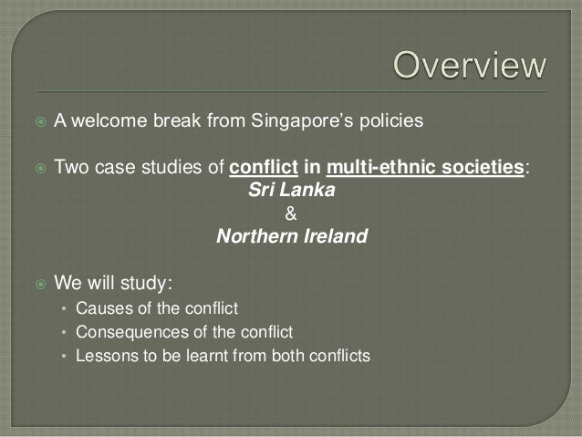  A welcome break from Singapore's policies  Two case studies of conflict in multi-ethnic societies: Sri Lanka & Northern...