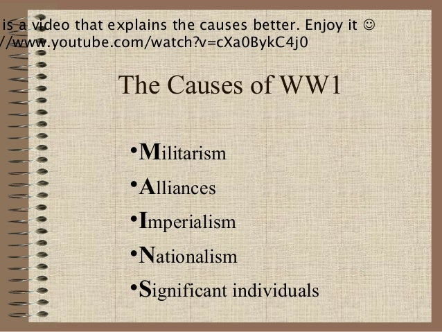 cause of ww1 Causes of world war one essay outline thesis: there were many causes of world war one argument: militarism was a cause of world war one evidence: - the naval arms race between germany and.