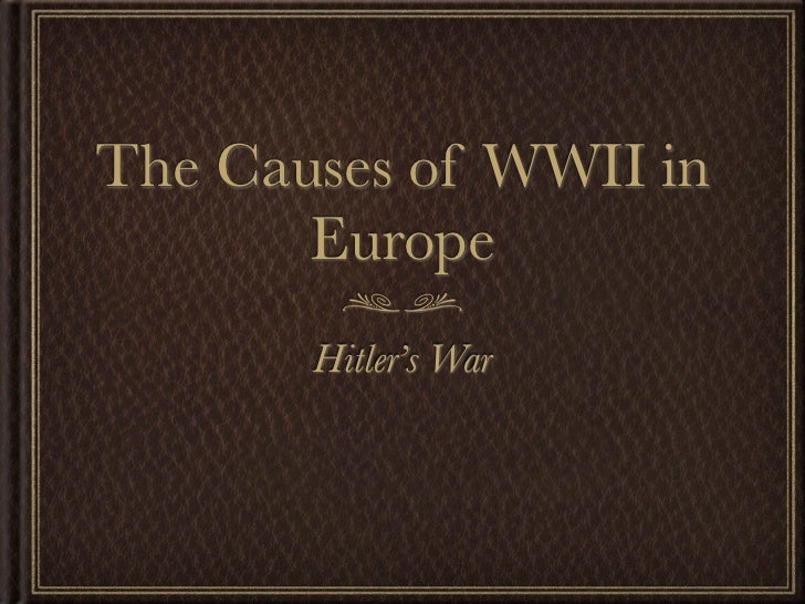 The Causes of WWII in       Europe       Hitler's War