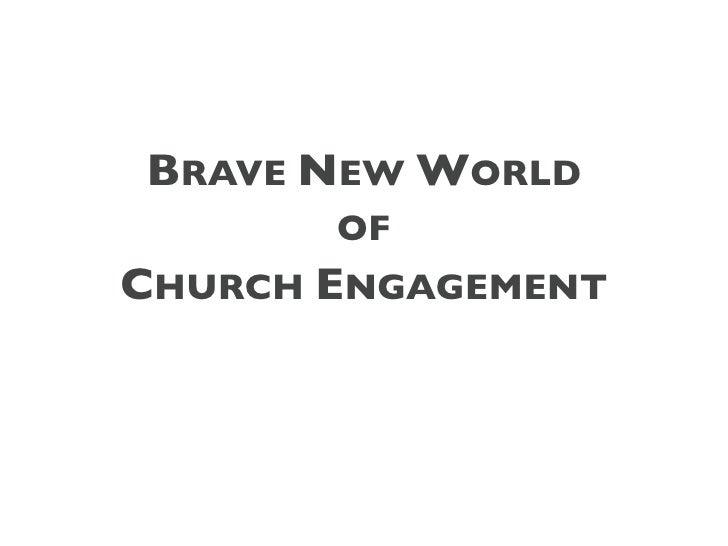 BRAVE NEW WORLD        OF CHURCH ENGAGEMENT