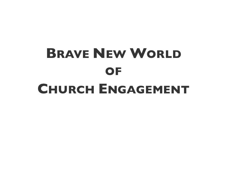 BRAVE NEW WORLD        OF CHURCH ENGAGEMENT