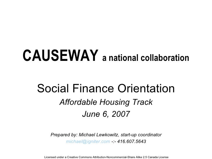 CAUSEWAY  a national collaboration Social Finance Orientation Affordable Housing Track June 6, 2007 Prepared by: Michael L...