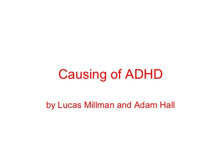Causing of ADHD by Lucas Millman and Adam Hall