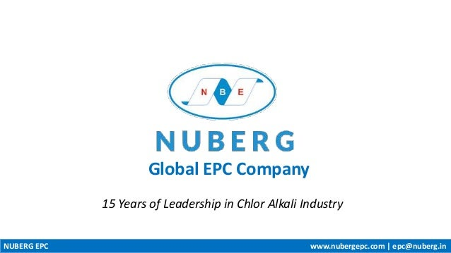 Global EPC Company NUBERG EPC www.nubergepc.com | epc@nuberg.in 15 Years of Leadership in Chlor Alkali Industry