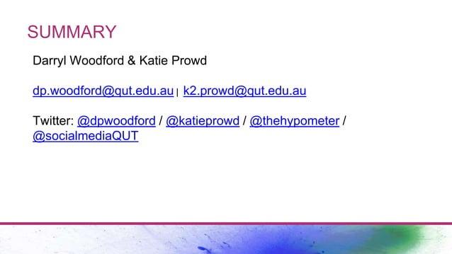 SUMMARY Darryl Woodford & Katie Prowd dp.woodford@qut.edu.au | k2.prowd@qut.edu.au Twitter: @dpwoodford / @katieprowd / @t...