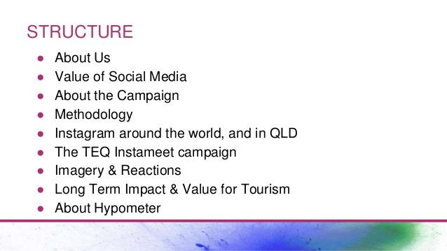 STRUCTURE ● About Us ● Value of Social Media ● About the Campaign ● Methodology ● Instagram around the world, and in QLD ●...