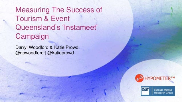 Measuring The Success of Tourism & Event Queensland's 'Instameet' Campaign Darryl Woodford & Katie Prowd @dpwoodford | @ka...