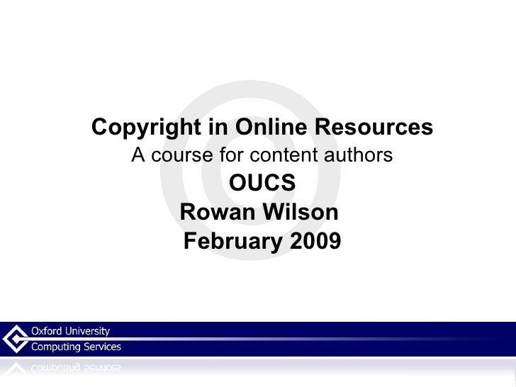 <ul><li>Copyright in Online Resources </li></ul><ul><li>A course for content authors </li></ul><ul><li>OUCS </li></ul><ul>...