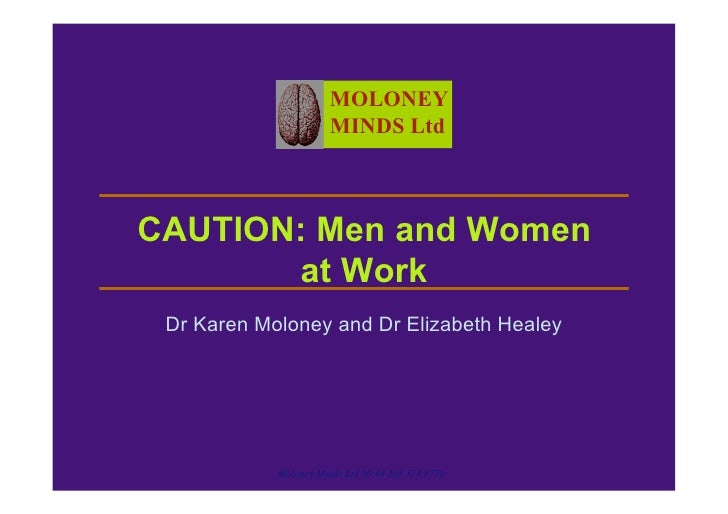 MOLONEY                        MINDS Ltd    CAUTION: Men and Women        at Work  Dr Karen Moloney and Dr Elizabeth Heale...