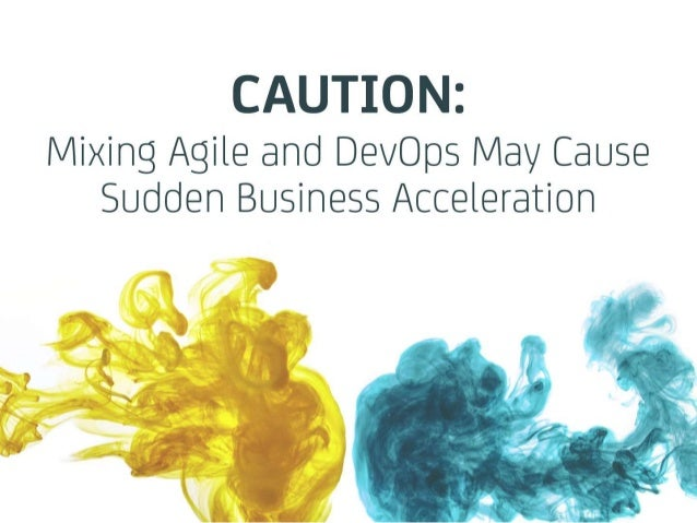 CAUTION: Mixing Agile and DevOps May Cause Sudden Business Acceleration
