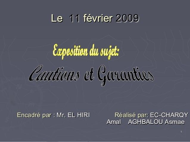 11 LeLe 1111 févrierfévrier 20092009 Encadré par :Encadré par : Mr. EL HIRIMr. EL HIRI Réalisé par:Réalisé par: EC-CHARQYE...