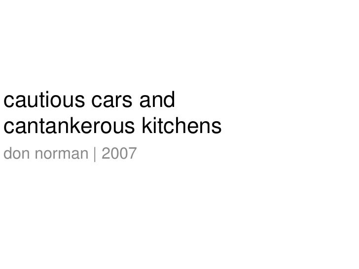 cautious cars and cantankerous kitchens<br />don norman   2007<br />