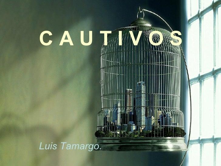 C A U T I V O S Luis Tamargo.