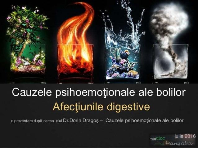 Cauzele psihoemoţionale ale bolilor Afecţiunile digestive o prezentare după cartea dlui Dr.Dorin Dragoş – Cauzele psihoemo...
