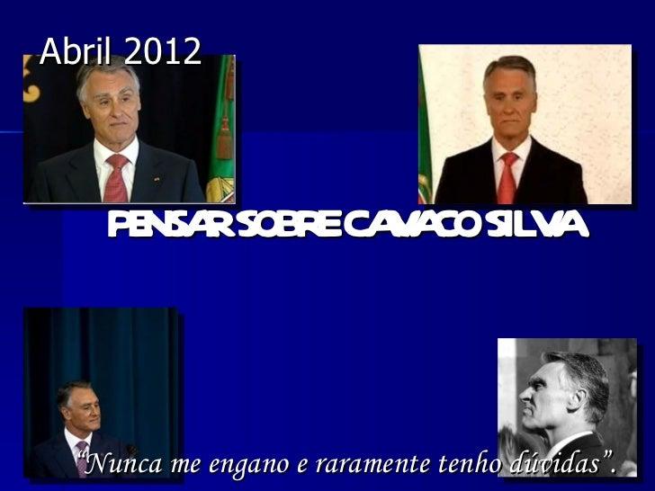 """Abril 2012    PE RSOBR CA A SIL A      NSA   E V CO V """"Nunca me engano e raramente tenho dúvidas""""."""