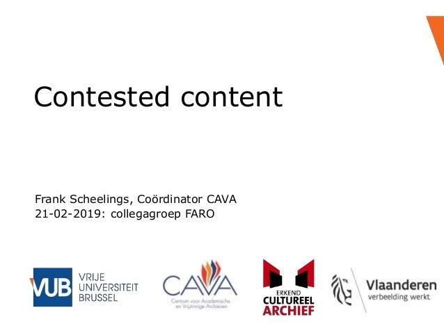 Contested content Frank Scheelings, Coördinator CAVA 21-02-2019: collegagroep FARO