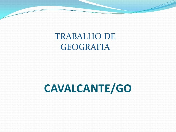TRABALHO DE GEOGRAFIA<br />CAVALCANTE/GO<br />