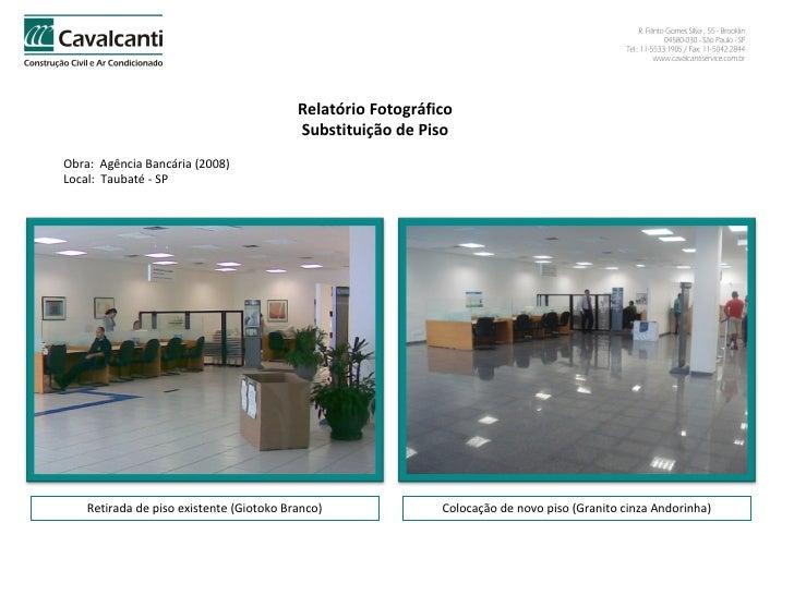Relatório Fotográfico Substituição de Piso Obra:  Agência Bancária (2008) Local:  Taubaté - SP Retirada de piso existente ...