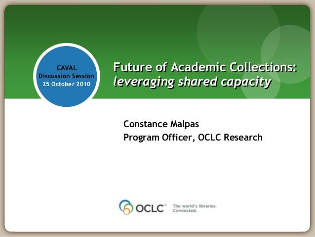 CAVAL           Future of Academic Collections:Discussion Session 25 October 2010     leveraging shared capacity          ...