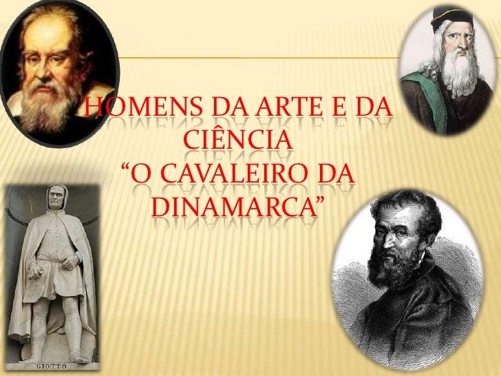 """Homens da ARTE E DA CIÊNCIA""""o CAVALEIRO DA Dinamarca""""<br />"""