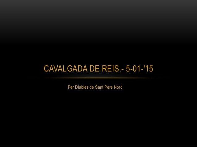 Per Diables de Sant Pere Nord CAVALGADA DE REIS.- 5-01-'15