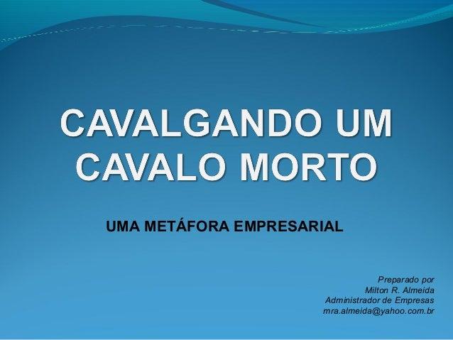 UMA METÁFORA EMPRESARIAL                                   Preparado por                               Milton R. Almeida  ...