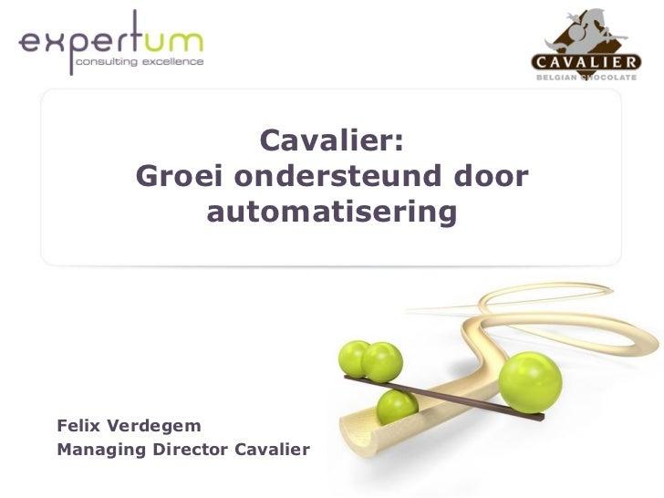 Cavalier:        Groei ondersteund door            automatiseringFelix VerdegemManaging Director Cavalier