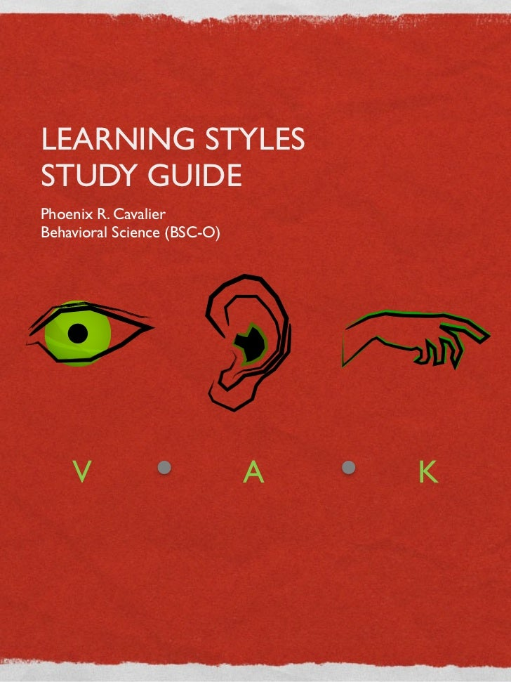 LEARNING STYLESSTUDY GUIDEPhoenix R. CavalierBehavioral Science (BSC-O)    V                        A   K
