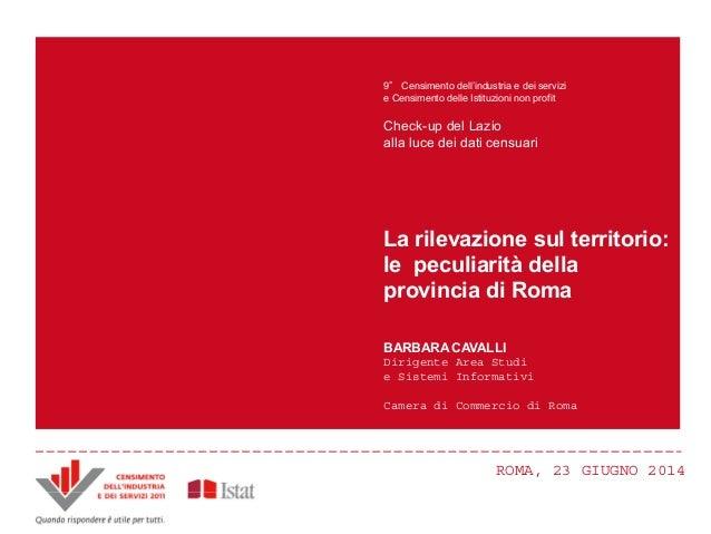 ROMA, 23 GIUGNO 2014ROMA, 23 GIUGNO 2014 BARBARA CAVALLI Dirigente Area Studi e Sistemi Informativi Camera di Commercio di...